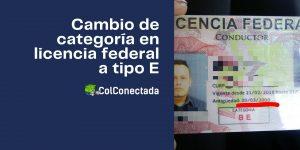 Pasos para solicitar el cambio de licencia federal a tipo E