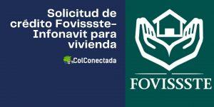 Requisitos para solicitar el crédito FOVISSSTE-INFONAVIT