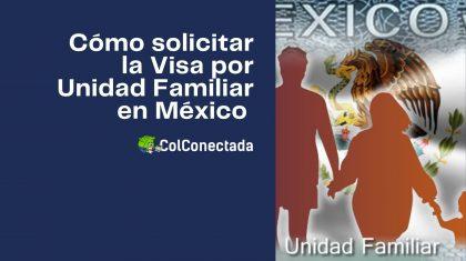 Pasos para solicitar la Visa por Unidad familiar en México