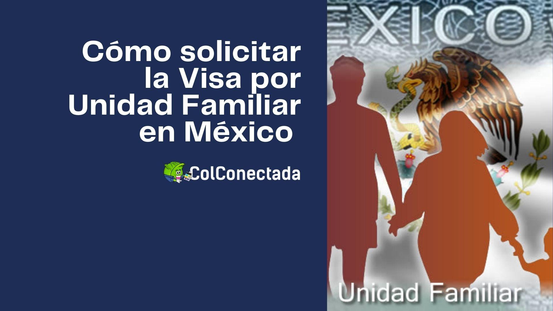 Pasos para solicitar la Visa por Unidad familiar en México 1